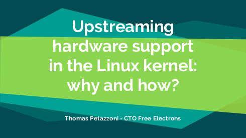 Upstreaming hardware support in the Linux kernel: why and how?