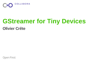 GStreamer for Tiny Devices – Olivier Crête