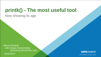 printk(): The Most Useful Tool is Now Showing its Age – Steven Rostedt & Sergey Senozhatsky